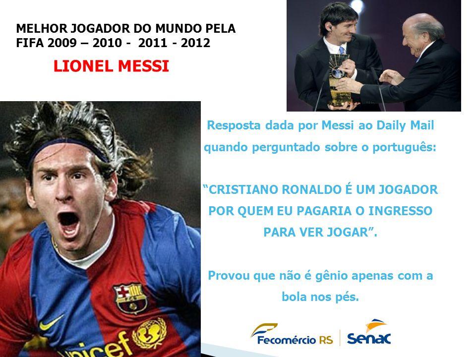 """Resposta dada por Messi ao Daily Mail quando perguntado sobre o português: """"CRISTIANO RONALDO É UM JOGADOR POR QUEM EU PAGARIA O INGRESSO PARA VER JOG"""