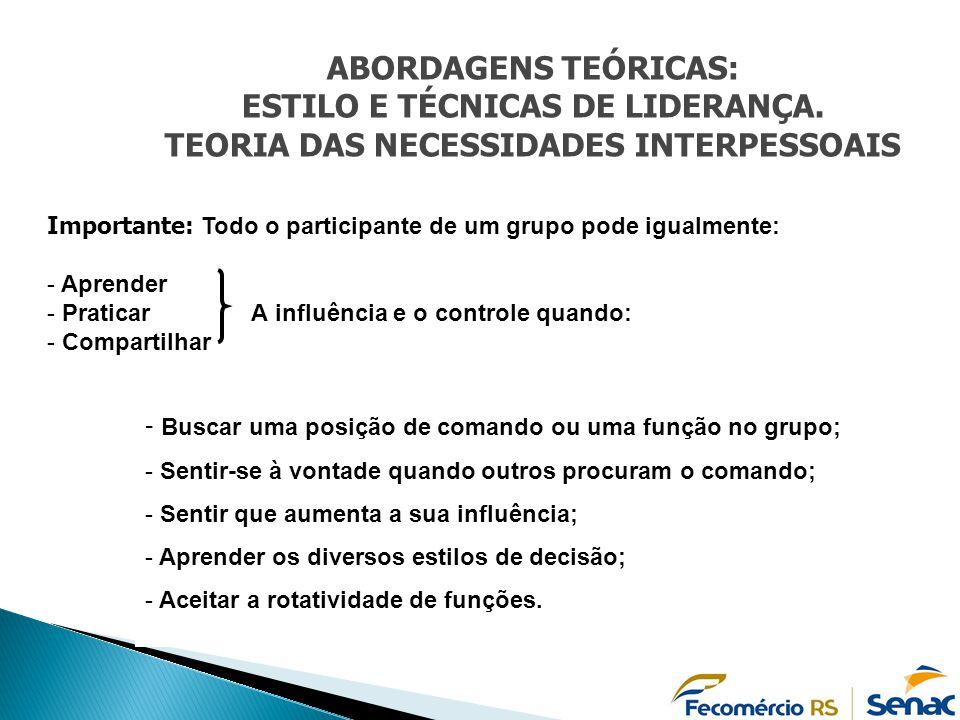 Importante: Todo o participante de um grupo pode igualmente: - Aprender - Praticar A influência e o controle quando: - Compartilhar - Buscar uma posiç