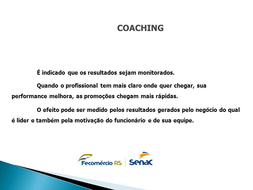 COACHING É indicado que os resultados sejam monitorados. Quando o profissional tem mais claro onde quer chegar, sua performance melhora, as promoções