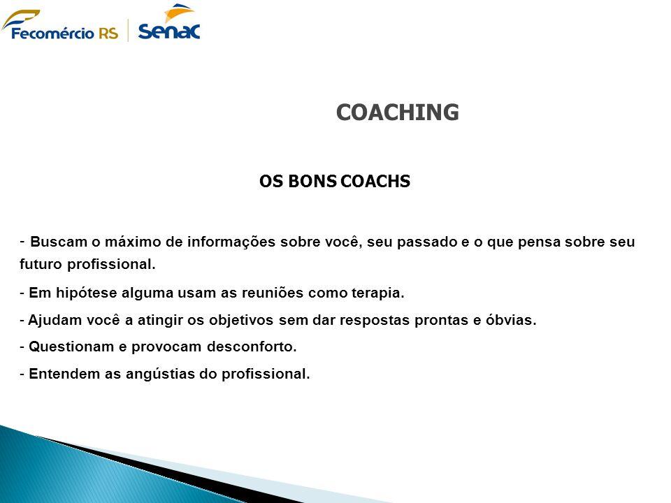 COACHING OS BONS COACHS - Buscam o máximo de informações sobre você, seu passado e o que pensa sobre seu futuro profissional. - Em hipótese alguma usa