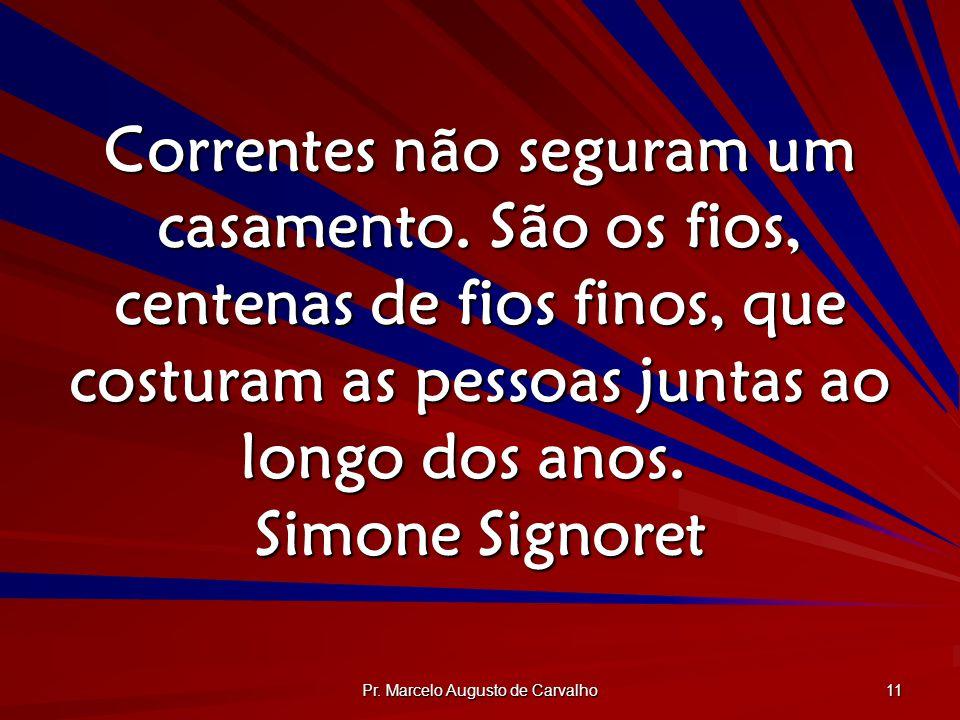Pr. Marcelo Augusto de Carvalho 11 Correntes não seguram um casamento. São os fios, centenas de fios finos, que costuram as pessoas juntas ao longo do