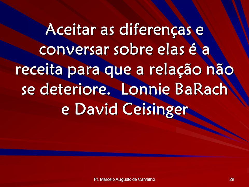 Pr. Marcelo Augusto de Carvalho 29 Aceitar as diferenças e conversar sobre elas é a receita para que a relação não se deteriore.Lonnie BaRach e David