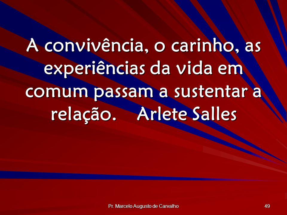 Pr. Marcelo Augusto de Carvalho 49 A convivência, o carinho, as experiências da vida em comum passam a sustentar a relação.Arlete Salles