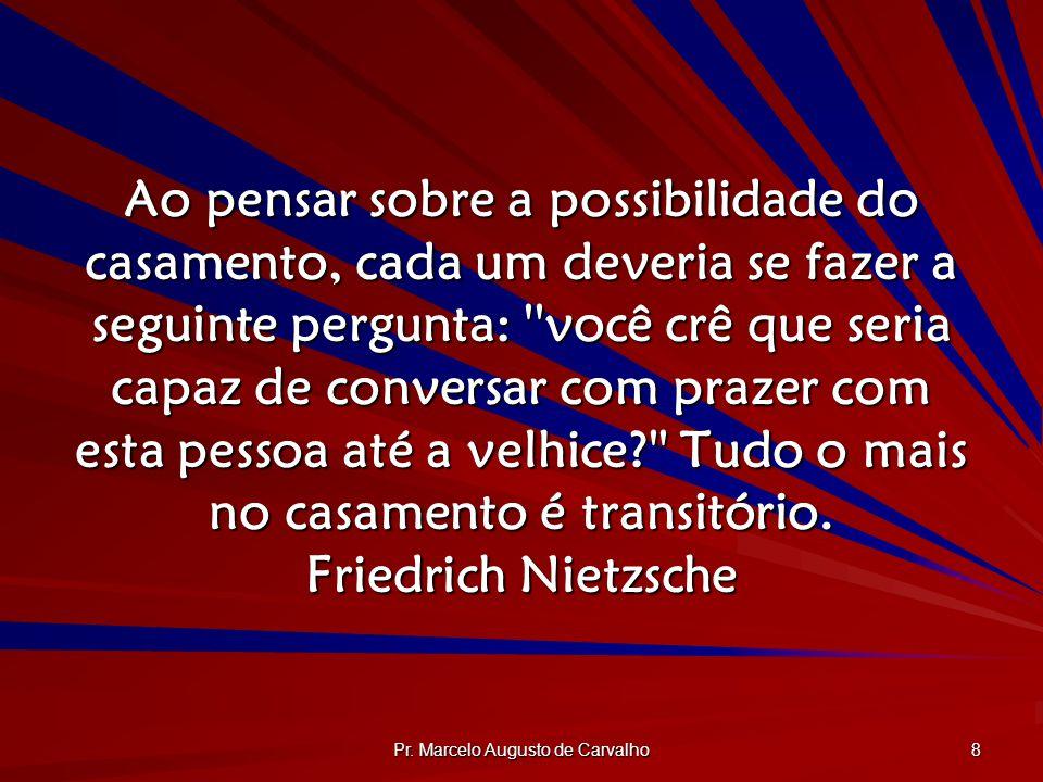 Pr. Marcelo Augusto de Carvalho 8 Ao pensar sobre a possibilidade do casamento, cada um deveria se fazer a seguinte pergunta: ''você crê que seria cap