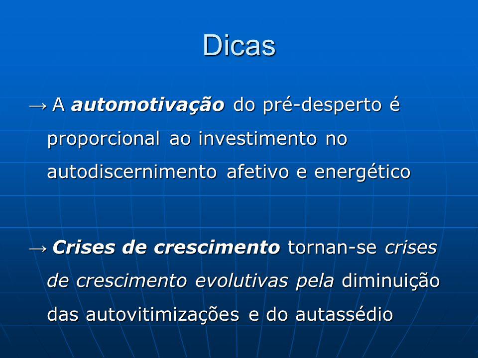 Dicas → A automotivação do pré-desperto é proporcional ao investimento no autodiscernimento afetivo e energético → Crises de crescimento tornan-se cri
