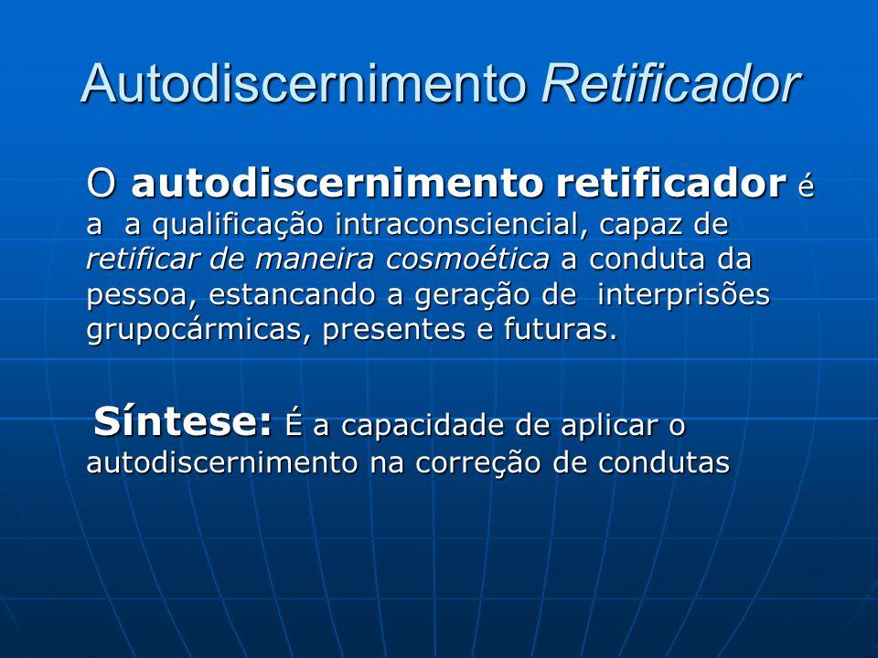 Autodiscernimento Retificador O autodiscernimento retificador é a a qualificação intraconsciencial, capaz de retificar de maneira cosmoética a conduta