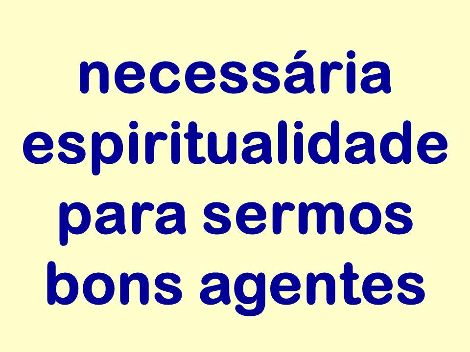 necessária espiritualidade para sermos bons agentes