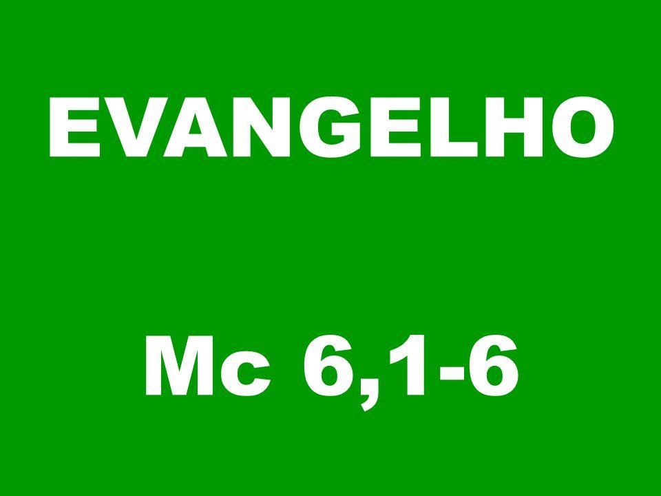 EVANGELHO Mc 6,1-6