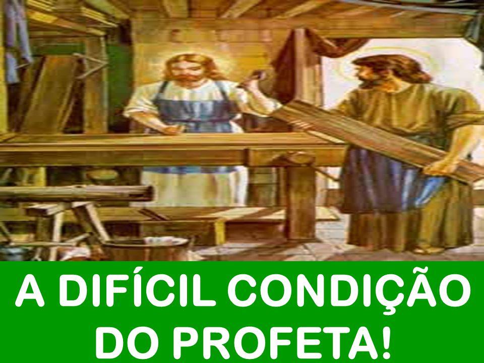 A DIFÍCIL CONDIÇÃO DO PROFETA!