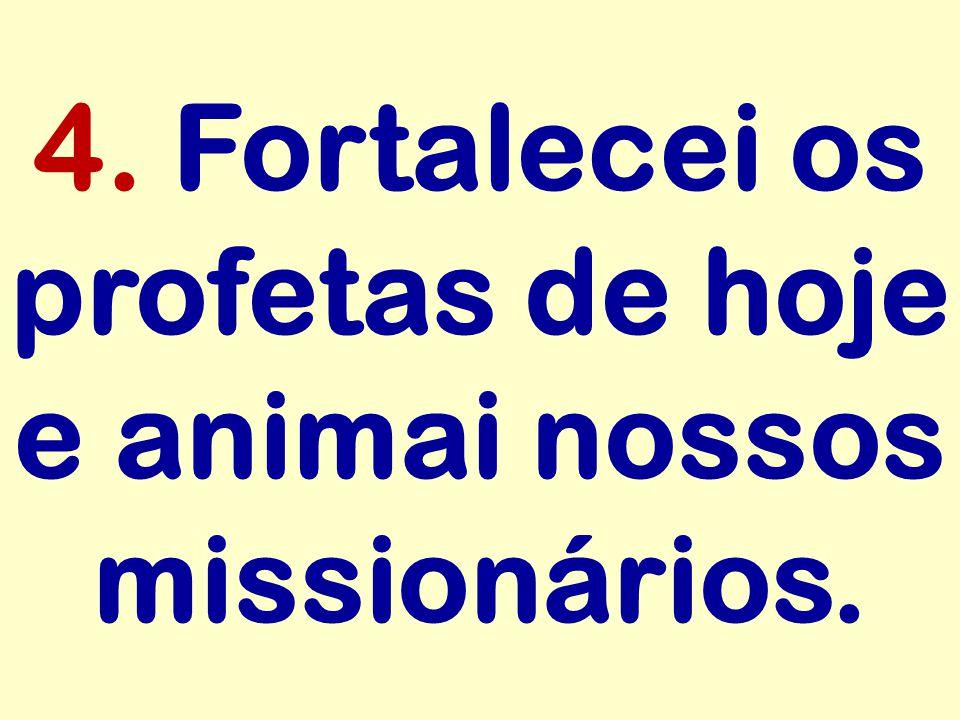 4. Fortalecei os profetas de hoje e animai nossos missionários.