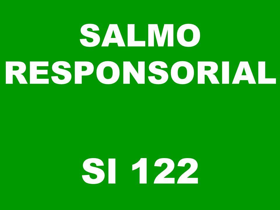 SALMO RESPONSORIAL Sl 122