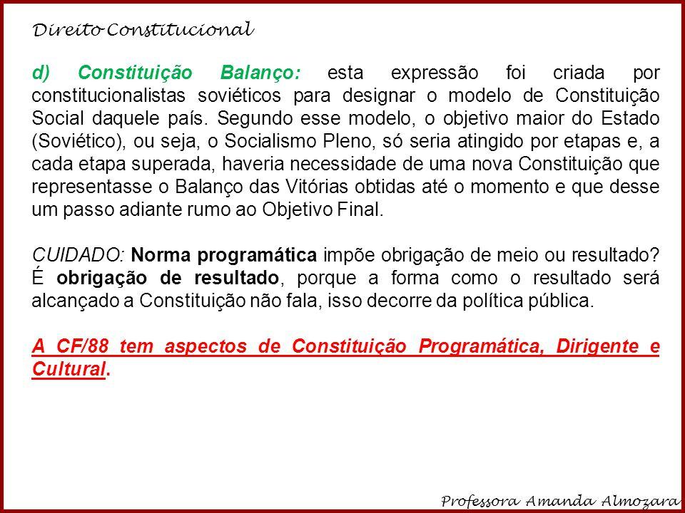 Direito Constitucional Professora Amanda Almozara 12 d) Constituição Balanço: esta expressão foi criada por constitucionalistas soviéticos para design