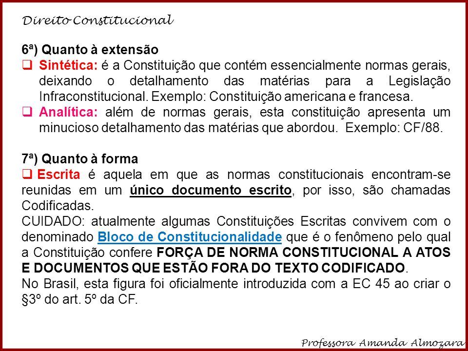 Direito Constitucional Professora Amanda Almozara 13 6ª) Quanto à extensão  Sintética: é a Constituição que contém essencialmente normas gerais, deix