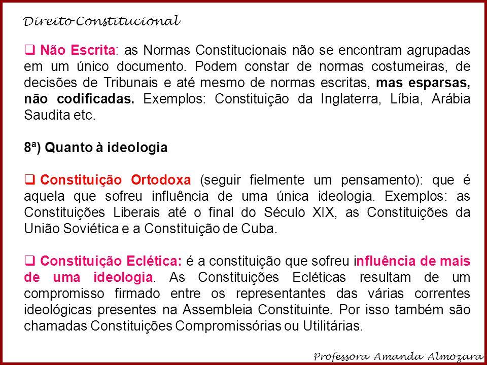 Direito Constitucional Professora Amanda Almozara 14  Não Escrita: as Normas Constitucionais não se encontram agrupadas em um único documento. Podem