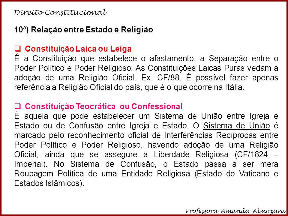 Direito Constitucional Professora Amanda Almozara 16 10ª) Relação entre Estado e Religião  Constituição Laica ou Leiga É a Constituição que estabelec