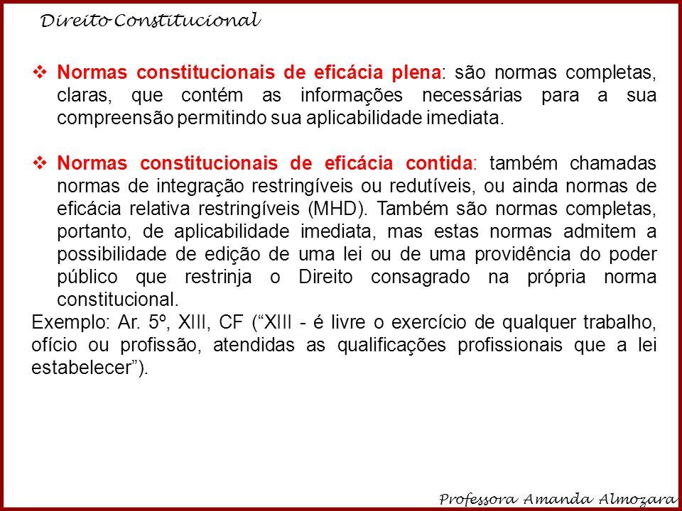 Direito Constitucional Professora Amanda Almozara 18  Normas constitucionais de eficácia plena: são normas completas, claras, que contém as informaçõ