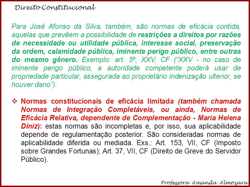 Direito Constitucional Professora Amanda Almozara 20 José Afonso da Silva identifica entre as normas de Eficácia Limitada, as chamadas Normas Institutivas ou de Princípio Institutivo e Normas Programáticas ou de Princípio Programático.