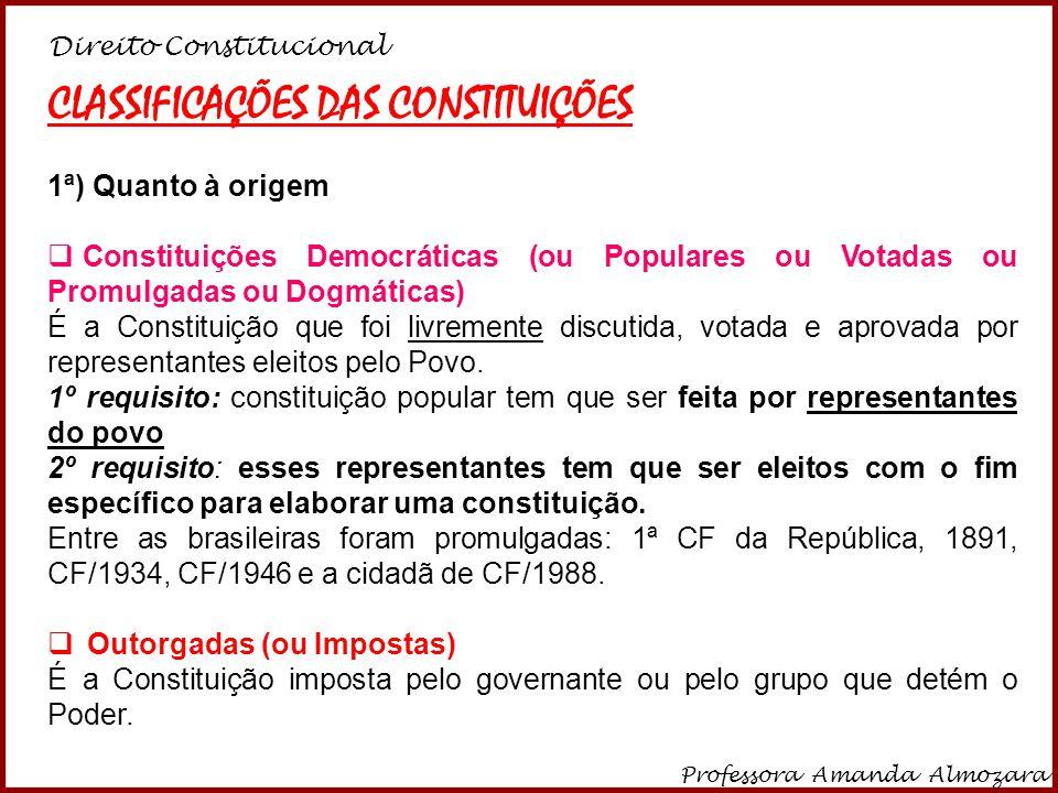 Direito Constitucional Professora Amanda Almozara 3 Entre as brasileiras foram outorgadas a CF/1824 (Imperial), CF/1937 (imposta por Getúlio Vargas e apelidada de Constituição Polaca) e a CF/1967 (Regime Militar).
