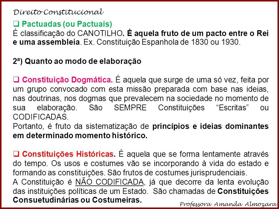 Direito Constitucional Professora Amanda Almozara 4  Pactuadas (ou Pactuais) É classificação do CANOTILHO. É aquela fruto de um pacto entre o Rei e u