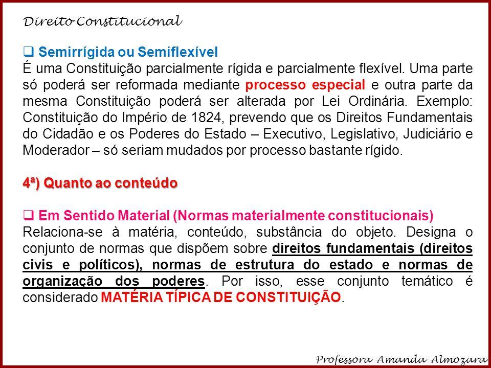 Direito Constitucional Professora Amanda Almozara 7  Semirrígida ou Semiflexível É uma Constituição parcialmente rígida e parcialmente flexível. Uma