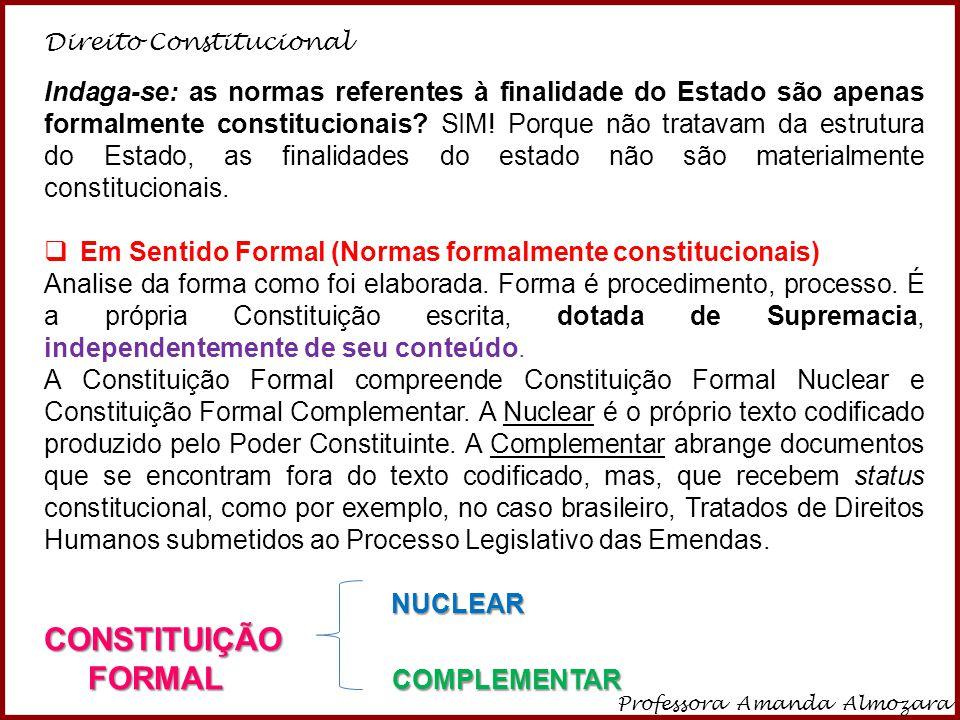 Direito Constitucional Professora Amanda Almozara 8 Indaga-se: as normas referentes à finalidade do Estado são apenas formalmente constitucionais? SIM