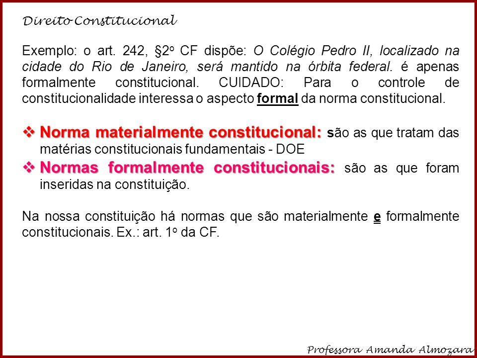 Direito Constitucional Professora Amanda Almozara 9 Exemplo: o art. 242, §2 o CF dispõe: O Colégio Pedro II, localizado na cidade do Rio de Janeiro, s