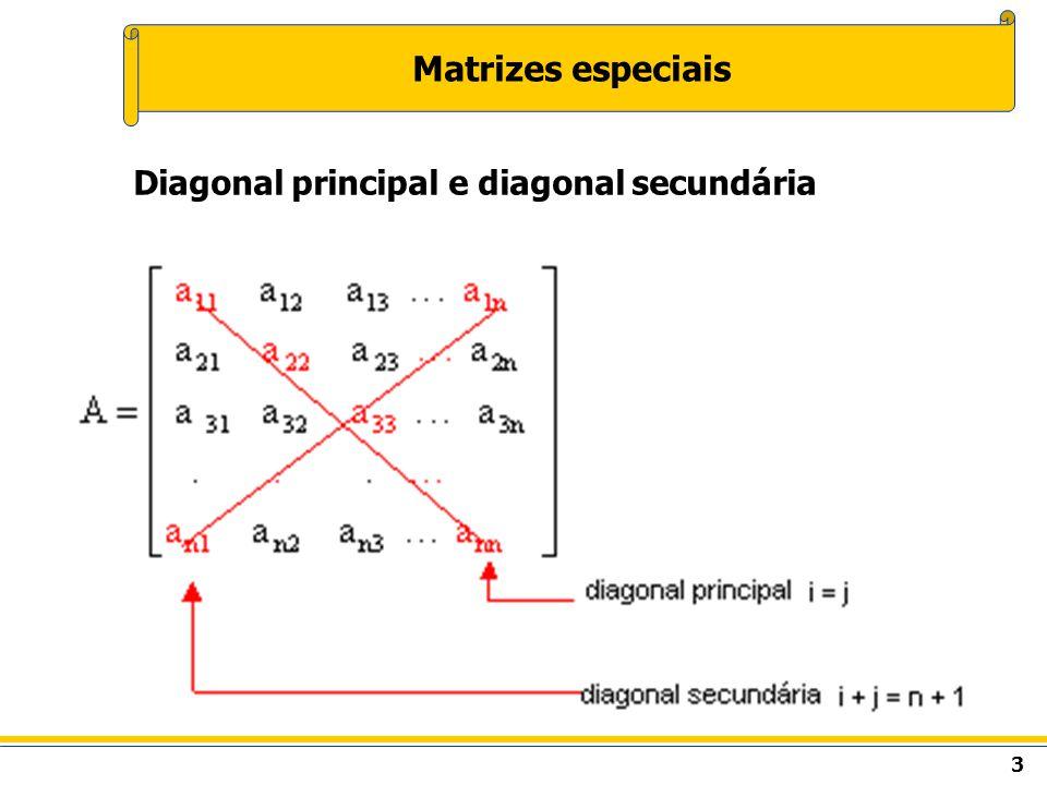 4 Matrizes especiais Diagonal principal e diagonal secundária