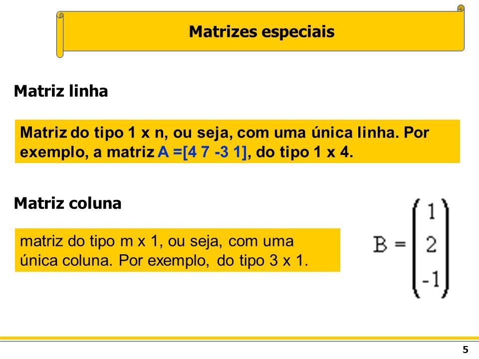 6 Matrizes especiais Uma matriz quadrada tem o mesmo número de linhas e de colunas.