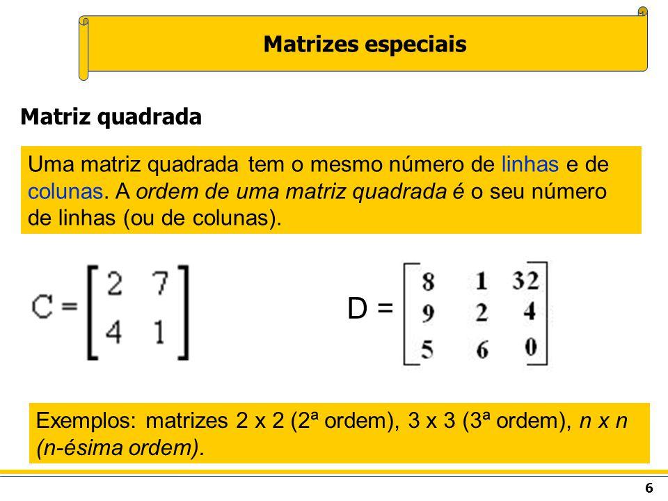 7 Matrizes especiais Uma matriz nula possui zeros em todos os seus elementos. Matriz nula A = B =
