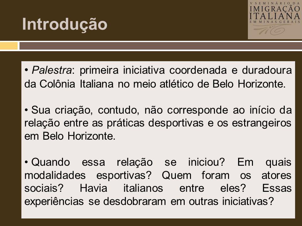 Introdução • Palestra: primeira iniciativa coordenada e duradoura da Colônia Italiana no meio atlético de Belo Horizonte. • Sua criação, contudo, não