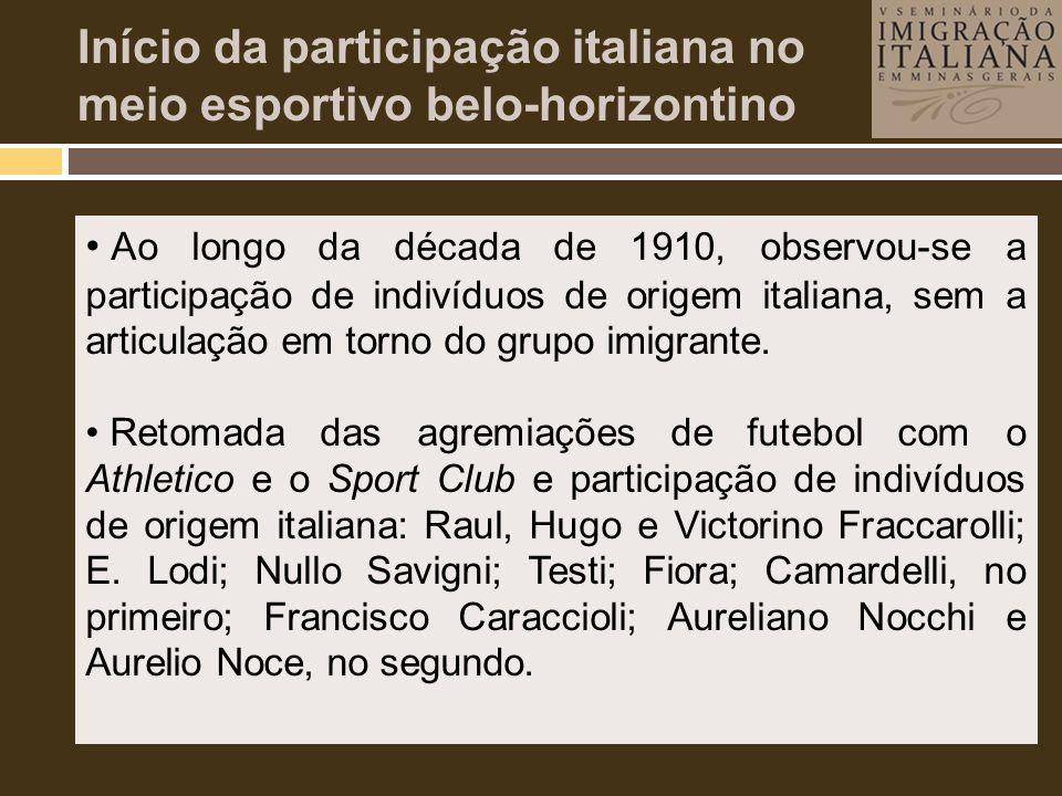 • Ao longo da década de 1910, observou-se a participação de indivíduos de origem italiana, sem a articulação em torno do grupo imigrante. • Retomada d