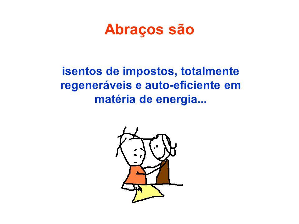 isentos de impostos, totalmente regeneráveis e auto-eficiente em matéria de energia... Abraços são