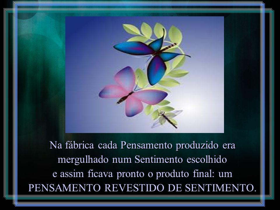 O Coração lhe fornecia os insumos básicos chamados SENTIMENTOS...