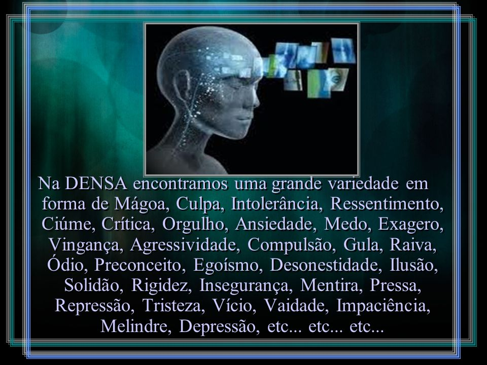 A matéria prima SENTIMENTOS era encontrada de dois tipos: DENSA ou SUTIL. A matéria prima SENTIMENTOS era encontrada de dois tipos: DENSA ou SUTIL.