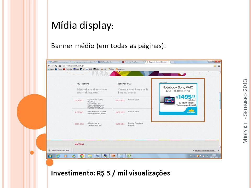M ÍDIA KIT - S ETEMBRO 2013 Mídia display : Banner médio (em todas as páginas): Investimento: R$ 5 / mil visualizações