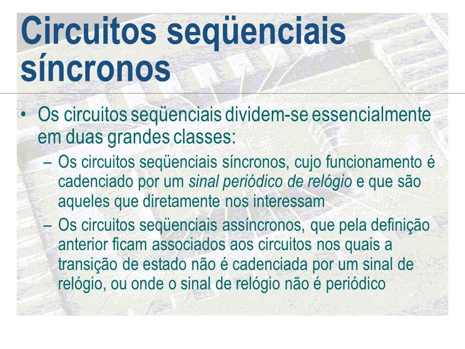Circuitos seqüenciais síncronos •Os circuitos seqüenciais dividem-se essencialmente em duas grandes classes: –Os circuitos seqüenciais síncronos, cujo