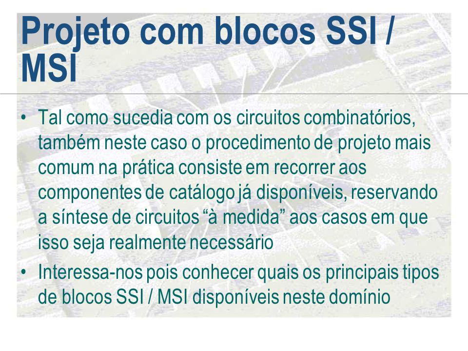 Projeto com blocos SSI / MSI •Tal como sucedia com os circuitos combinatórios, também neste caso o procedimento de projeto mais comum na prática consi
