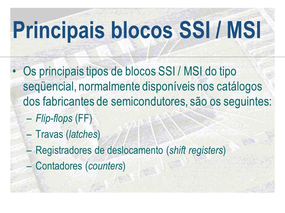 Principais blocos SSI / MSI •Os principais tipos de blocos SSI / MSI do tipo seqüencial, normalmente disponíveis nos catálogos dos fabricantes de semi