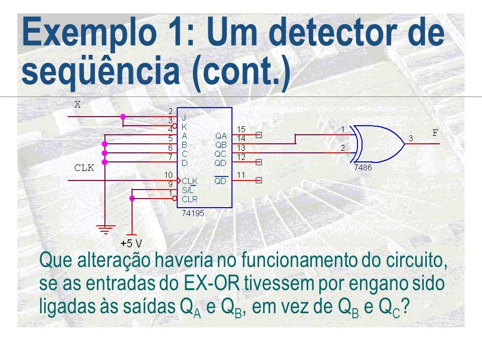 Exemplo 1: Um detector de seqüência (cont.) Que alteração haveria no funcionamento do circuito, se as entradas do EX-OR tivessem por engano sido ligad