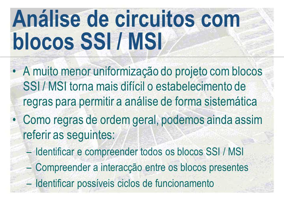 Análise de circuitos com blocos SSI / MSI •A muito menor uniformização do projeto com blocos SSI / MSI torna mais difícil o estabelecimento de regras