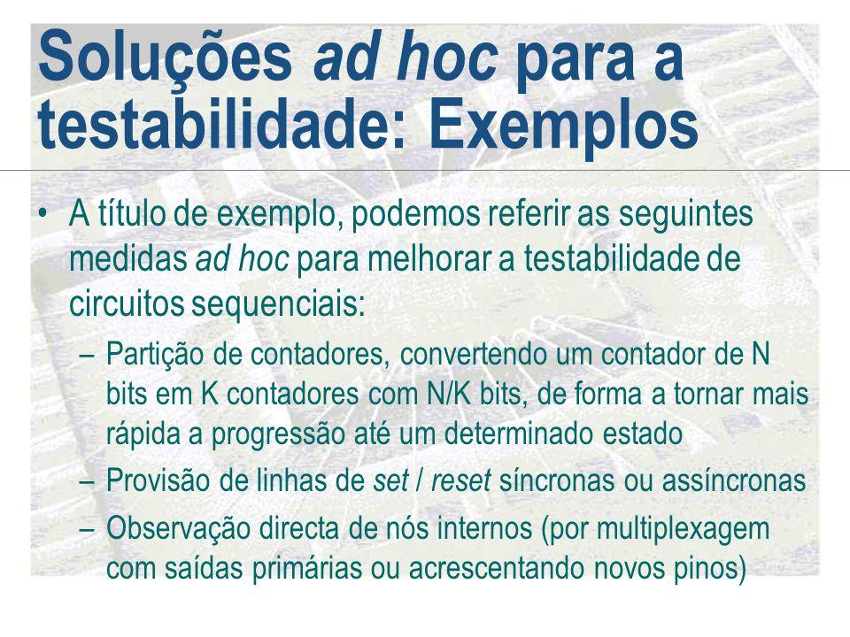 Soluções ad hoc para a testabilidade: Exemplos •A título de exemplo, podemos referir as seguintes medidas ad hoc para melhorar a testabilidade de circ