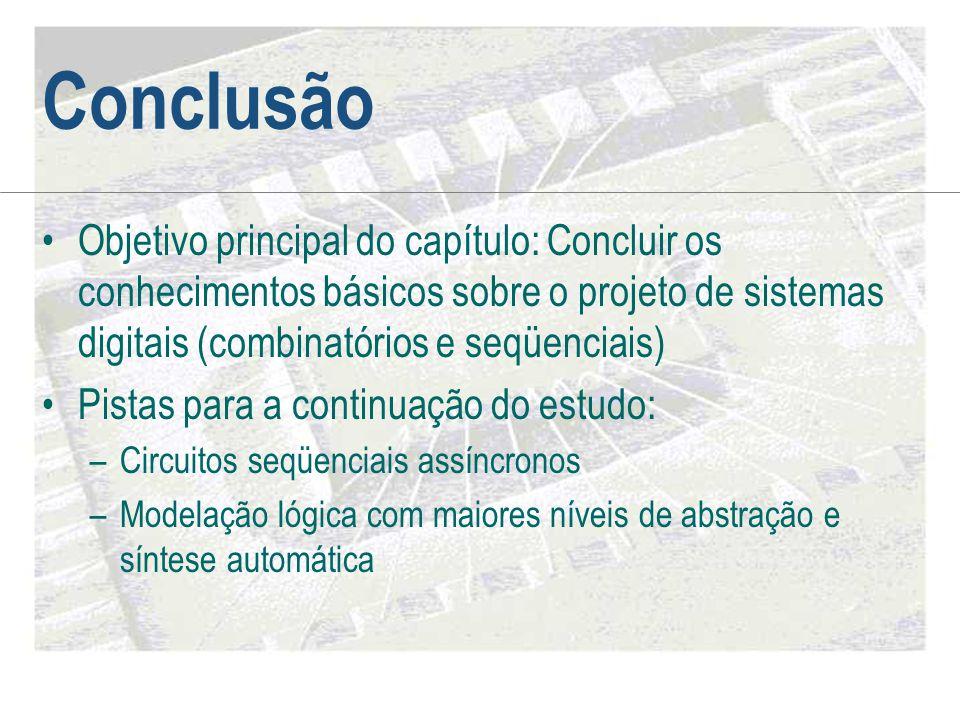 Conclusão •Objetivo principal do capítulo: Concluir os conhecimentos básicos sobre o projeto de sistemas digitais (combinatórios e seqüenciais) •Pista