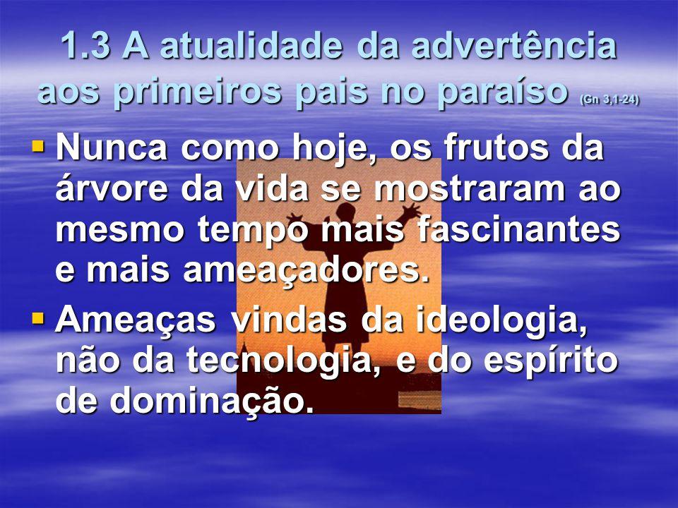 1.3 A atualidade da advertência aos primeiros pais no paraíso (Gn 3,1-24)  Nunca como hoje, os frutos da árvore da vida se mostraram ao mesmo tempo m