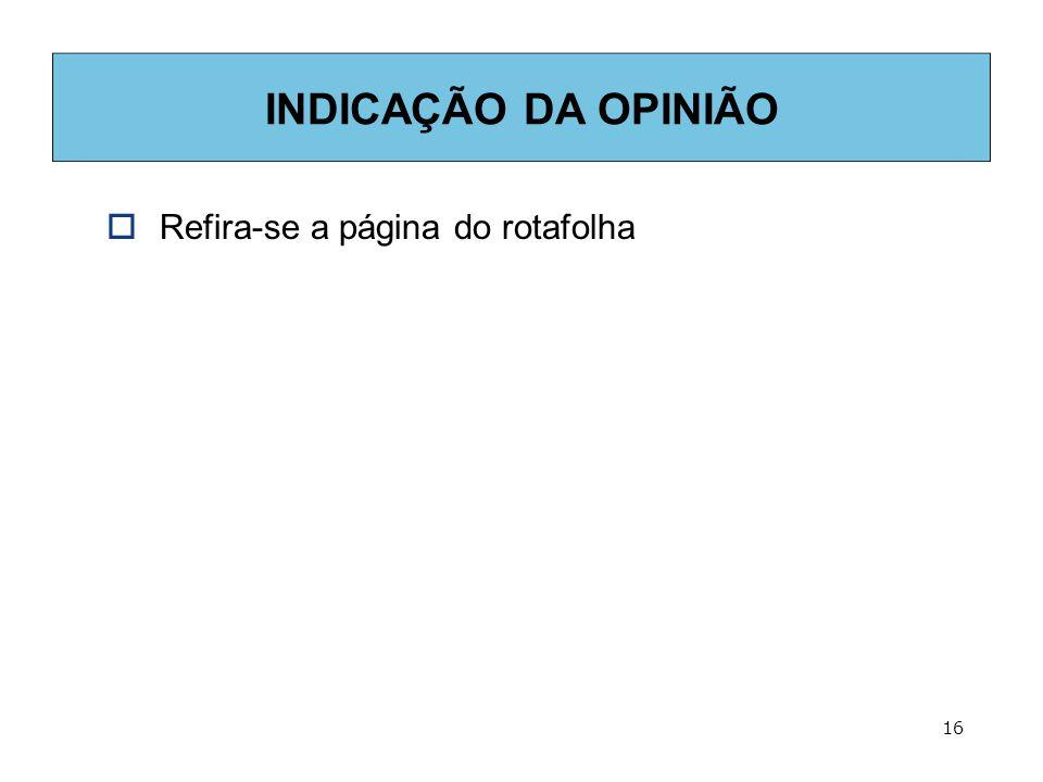 16 INDICAÇÃO DA OPINIÃO  Refira-se a página do rotafolha