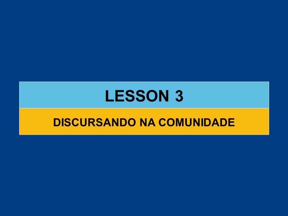 LESSON 3 DISCURSANDO NA COMUNIDADE