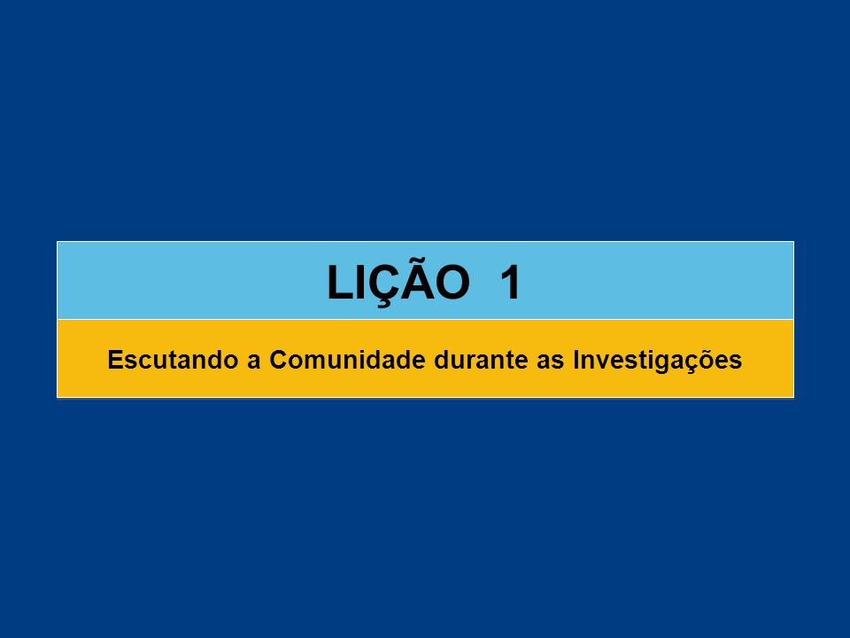 LIÇÃO 1 Escutando a Comunidade durante as Investigações