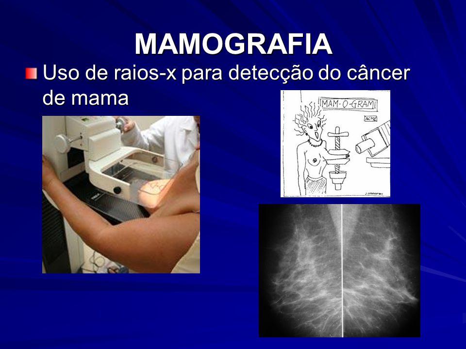MAMOGRAFIA Uso de raios-x para detecção do câncer de mama