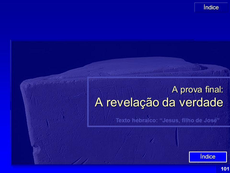 """Índice 101 Texto hebraico: """"Jesus, filho de José"""" A prova final: A revelação da verdade Índice"""