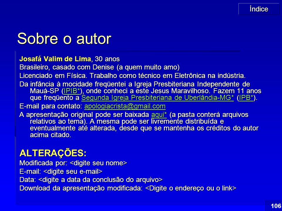 Índice 106 Sobre o autor Josafá Valim de Lima, 30 anos Brasileiro, casado com Denise (a quem muito amo) Licenciado em Física. Trabalho como técnico em