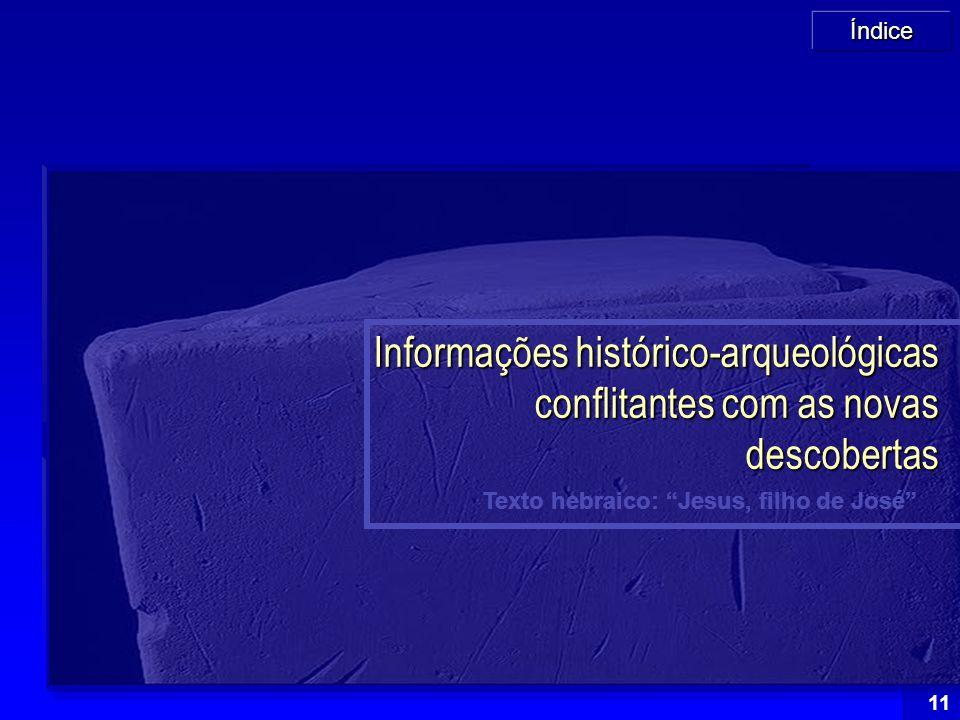 """Índice 11 Texto hebraico: """"Jesus, filho de José"""" Informações histórico-arqueológicas conflitantes com as novas descobertas"""